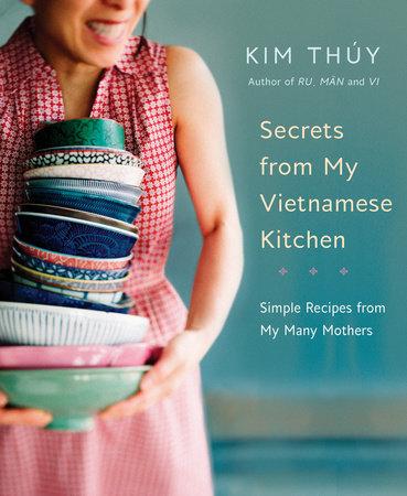 Secrets from My Vietnamese Kitchen by Kim Thuy