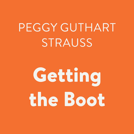 Getting the Boot by Peggy Guthart Strauss