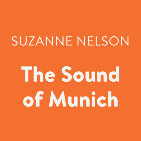 The Sound of Munich by Suzanne Nelson