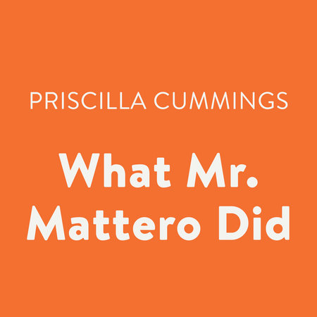 What Mr. Mattero Did by Priscilla Cummings