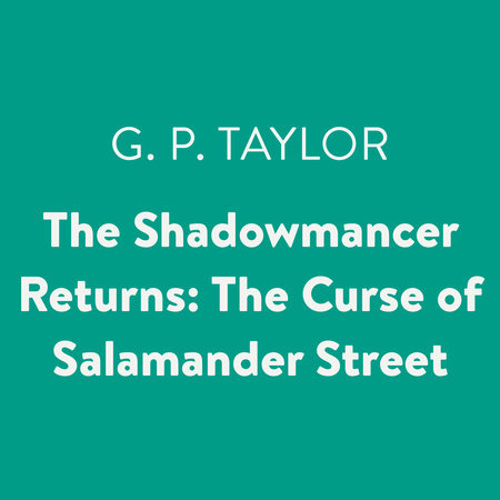 The Shadowmancer Returns: The Curse of Salamander Street by G. P. Taylor