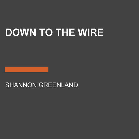 Down to the Wire by Shannon Greenland