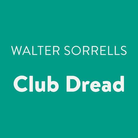 Club Dread by Walter Sorrells