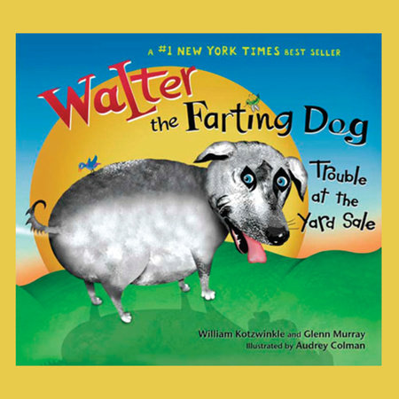 Walter the Farting Dog: Trouble At the Yard Sale by William Kotzwinkle and Glenn Murray