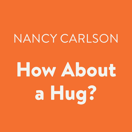 How About a Hug? by Nancy Carlson