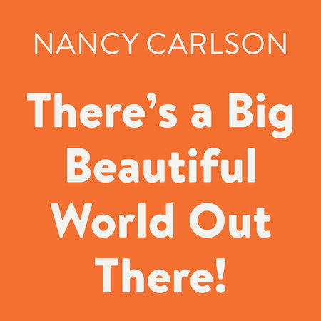 There's a Big Beautiful World Out There! by Nancy Carlson