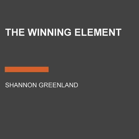 The Winning Element by Shannon Greenland
