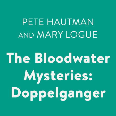 The Bloodwater Mysteries: Doppelganger by Pete Hautman and Mary Logue