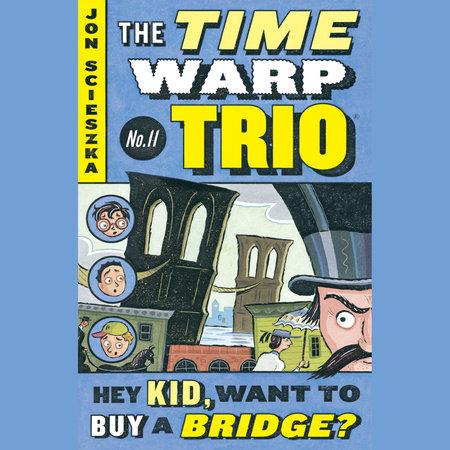 Hey Kid, Want to Buy a Bridge? #11 by Jon Scieszka