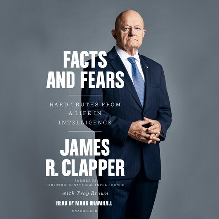 Facts and Fears by James R. Clapper and Trey Brown