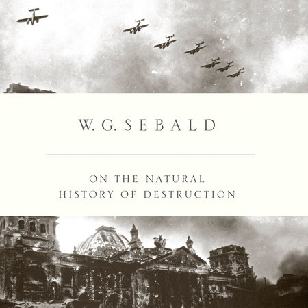 On the Natural History of Destruction by W. G. Sebald