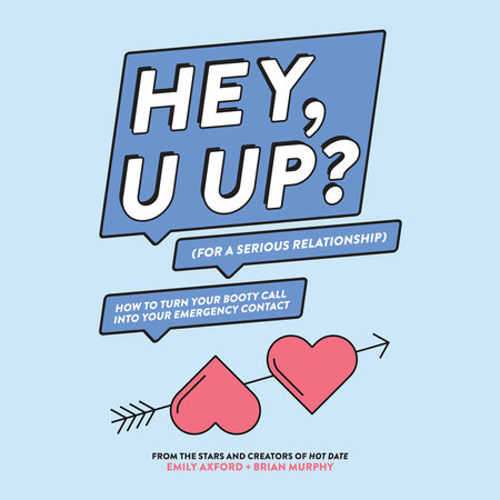 HEY, U UP? (For a Serious Relationship) by Emily Axford and Brian Murphy
