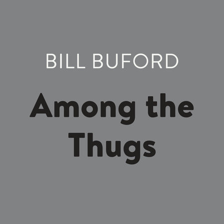 Among the Thugs by Bill Buford