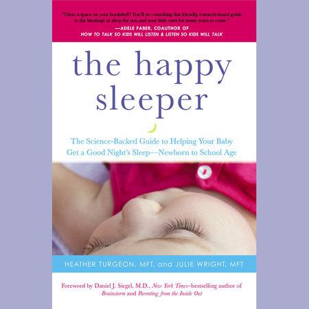 The Happy Sleeper by Heather Turgeon MFT and Julie Wright MFT