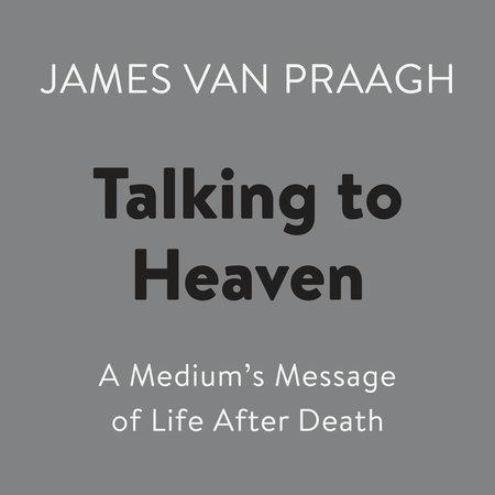 Talking to Heaven by James Van Praagh
