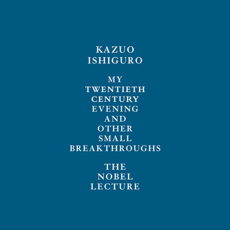 My Twentieth Century Evening and Other Small Breakthroughs by Kazuo Ishiguro