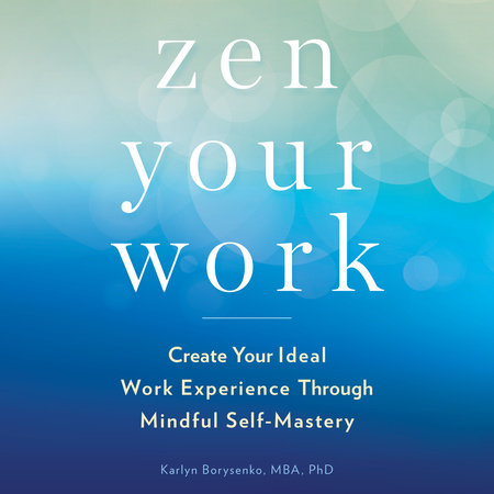 Zen Your Work by Karlyn Borysenko