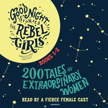 Good Night Stories for Rebel Girls, Books 1-2 by Francesca Cavallo and Elena Favilli