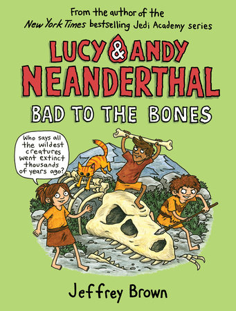 Lucy & Andy Neanderthal: Bad to the Bones by Jeffrey Brown