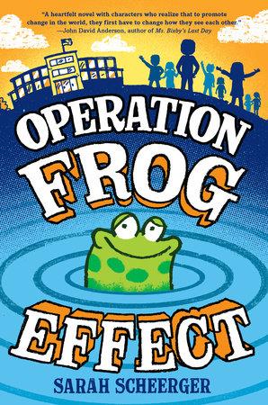 Operation Frog Effect by Sarah Scheerger: 9780525644156 | PenguinRandomHouse.com: Books