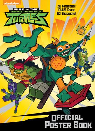 Rise of the Teenage Mutant Ninja Turtles: Official Poster Book (Rise of the Teenage Mutant Ninja Turtles) by Random House