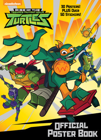Rise of the Teenage Mutant Ninja Turtles: Official Poster Book (Rise of the Teenage Mutant Ninja Turtles)