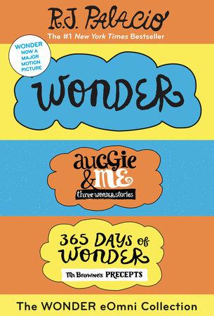 The Wonder eOmni Collection: Wonder, Auggie & Me, 365 Days of Wonder by R. J. Palacio