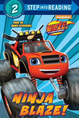 Ninja Blaze! (Blaze and the Monster Machines) by C. Ines Mangual; illustrated by Dave Aikins