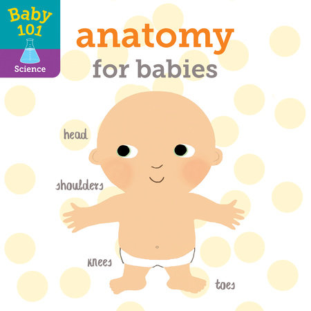Baby 101: Anatomy for Babies by Jonathan Litton; illustrated by Thomas Elliott