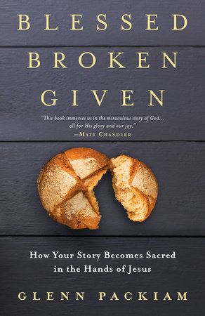 Blessed Broken Given by Glenn Packiam