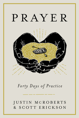 Prayer: Forty Days of Practice by Justin McRoberts and Scott Erickson