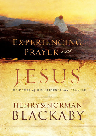 Experiencing Prayer with Jesus by Henry Blackaby and Norman Blackaby