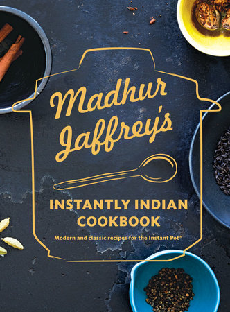 Madhur Jaffrey's Instantly Indian Cookbook by Madhur Jaffrey