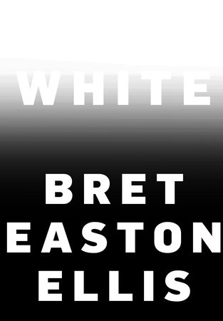 White by Bret Easton Ellis