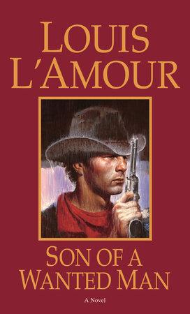 Son Of A Wanted Man By Louis L Amour 9780553244571 Penguinrandomhouse Com Books