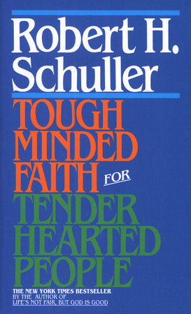 Tough-Minded Faith for Tender-Hearted People by Robert Schuller