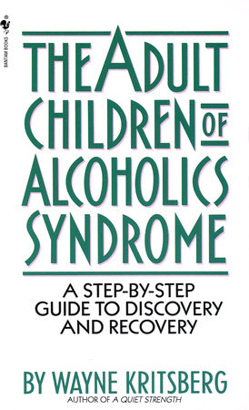Adult Children of Alcoholics Syndrome by Wayne Kritsberg