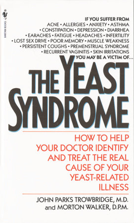 The Yeast Syndrome by John Parks Trowbridge, MD and Morton Walker, DPM
