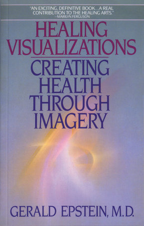 Healing Visualizations by Gerald Epstein, M.D.