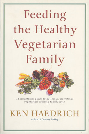 Feeding the Healthy Vegetarian Family by Ken Haedrich