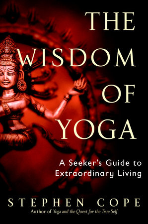 The Wisdom of Yoga by Stephen Cope