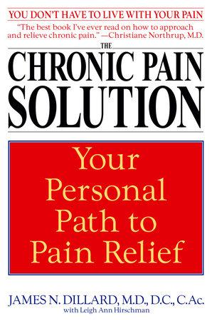 The Chronic Pain Solution by James N. Dillard, M.D. and Leigh Ann Hirschman
