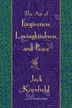 The Art of Forgiveness, Lovingkindness, and Peace by Jack Kornfield