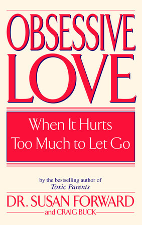 Obsessive Love by Susan Forward, Craig Buck | PenguinRandomHouse com