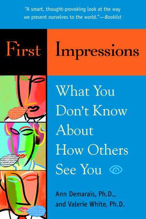 First Impressions by Ann Demarais, Ph.D. and Valerie White, Ph.D.