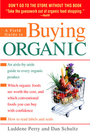 A Field Guide to Buying Organic by Luddene Perry and Dan Schultz