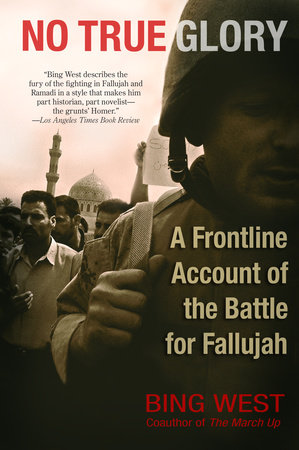 No True Glory: Fallujah and the Struggle in Iraq by Bing West