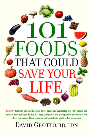 101 Foods That Could Save Your Life by David Grotto