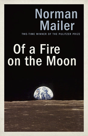 Of a Fire on the Moon by Norman Mailer