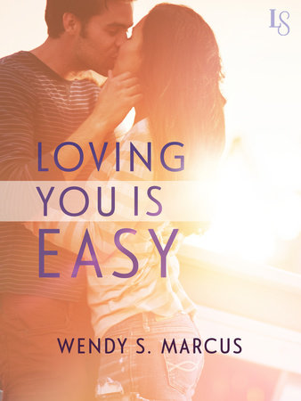 Loving You Is Easy by Wendy S. Marcus